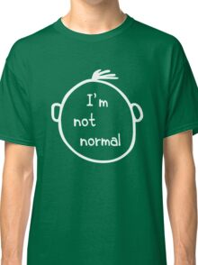 I am not normal Classic T-Shirt