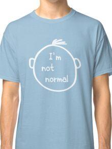 I am not normal Classic T-Shirt