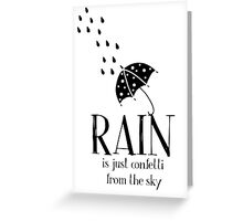 Rain is just Confetti from the Sky Greeting Card