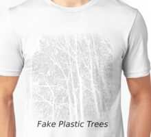 Fake Plastic Trees Unisex T-Shirt