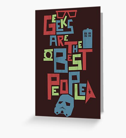 Geeks Are The Best People Greeting Card