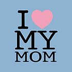 I Love My Mom With Baby Blue Background ( iPhone &amp; iPod Cases ) by PopCultFanatics