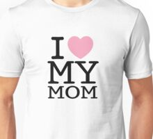 I Love My Mom ( Clothing & Sticker ) Unisex T-Shirt