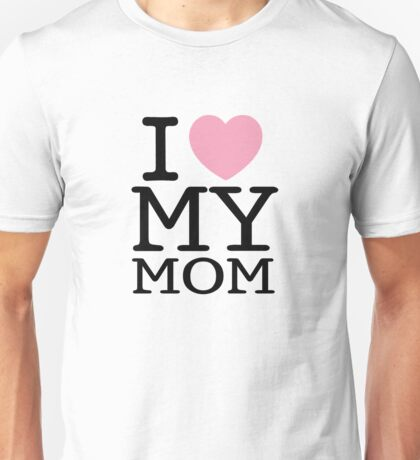 I Love My Mom ( Clothing & Sticker ) Unisex T-Shirt