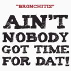 Ain't Nobody Got Time for That by foofighters69