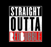Straight outta RedBubble. by GENEROUSLYFUNNY