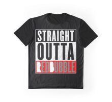 Straight outta RedBubble. Graphic T-Shirt