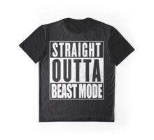 Straight Outta Beast Mode. Graphic T-Shirt