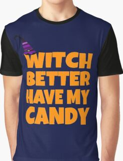 Witch Better Have My Candy Graphic T-Shirt