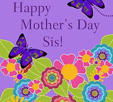 Happy Mother's Day Sis! by Cherie Balowski