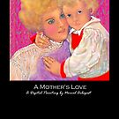 'A Mother's Love' Titled Greeting Card or Small Print by luvapples downunder/ Norval Arbogast