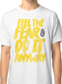 Feel the fear and do it anyway. Classic T-Shirt