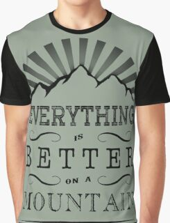 Everything is better on a mountain! Graphic T-Shirt