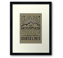 It is not the mountain we conquer but ourselves. Framed Print