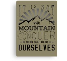 It is not the mountain we conquer but ourselves. Canvas Print