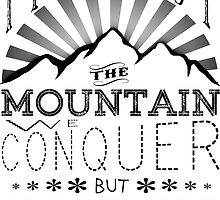 It is not the mountain we conquer but ourselves. by TASHARTS