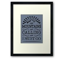 The mountains are calling and i must go. Framed Print