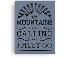 The mountains are calling and i must go. Canvas Print