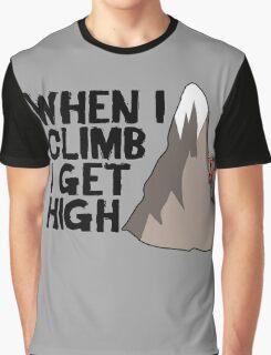 When i climb i get high. Graphic T-Shirt