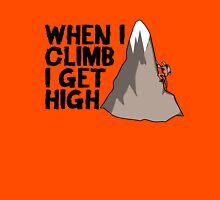 When i climb i get high. Unisex T-Shirt