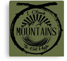 I Climb Mountains To Get High. Canvas Print