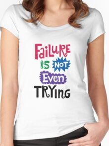 Failure Is Not Even Trying Women's Fitted Scoop T-Shirt