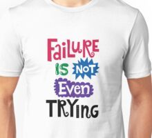 Failure Is Not Even Trying Unisex T-Shirt