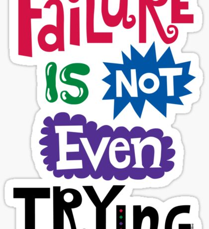Failure Is Not Even Trying Sticker