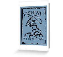 Fishing, It's The Reel Thing. Greeting Card