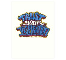 Trust Your Inspiration Art Print