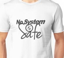 No System is Safe Unisex T-Shirt