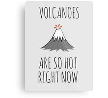 Volcanoes are so hot right now Metal Print