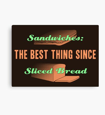 The Best Thing Since Sliced Bread Canvas Print