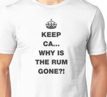 Keep Calm... Why Is The Rum Gone? Unisex T-Shirt