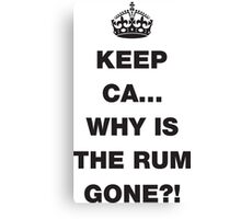 Keep Calm... Why Is The Rum Gone? Canvas Print