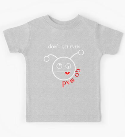 don't get even - go mad Kids Tee