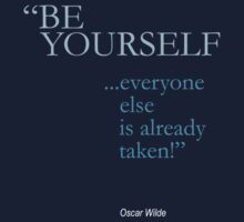 be yourself; everyone else is already taken /oscar wilde/ by kaipanou