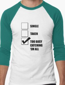 Single, Taken, Too Busy Catching 'Em All! Men's Baseball ¾ T-Shirt