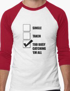 Single, Taken, Too Busy Catching 'Em All! Men's Baseball ¾ T-Shirt