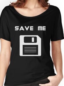 Save me. Women's Relaxed Fit T-Shirt