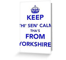 Keep Thi Sen Calm Thas From Yorkshire Greeting Card