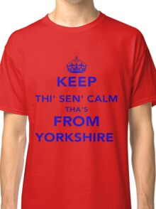Keep Thi Sen Calm Thas From Yorkshire Classic T-Shirt