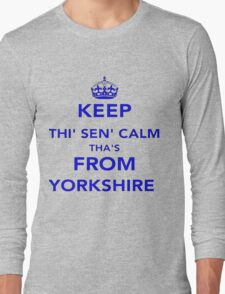 Keep Thi Sen Calm Thas From Yorkshire Long Sleeve T-Shirt