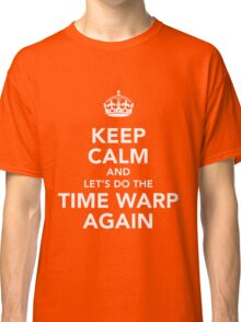 Keep Calm And Let's Do The Time Warp Again Classic T-Shirt