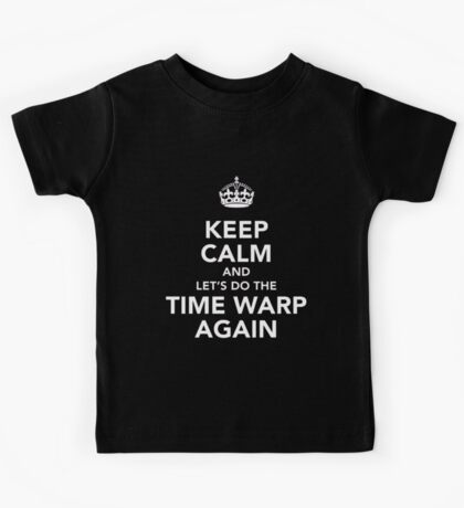 Keep Calm And Let's Do The Time Warp Again Kids Tee