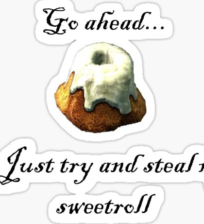 Try and steal my sweetroll! Sticker