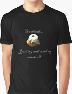 Try and steal my sweetroll! Graphic T-Shirt