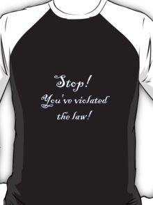 You've violated the law!! - White T-Shirt