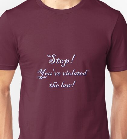 You've violated the law!! - White Unisex T-Shirt