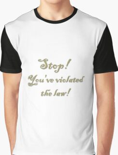 You've violated the law!! - Gold Graphic T-Shirt